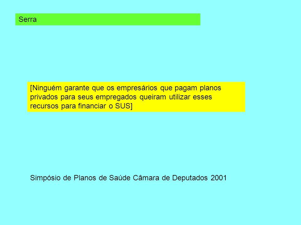Serra[Ninguém garante que os empresários que pagam planos privados para seus empregados queiram utilizar esses recursos para financiar o SUS]